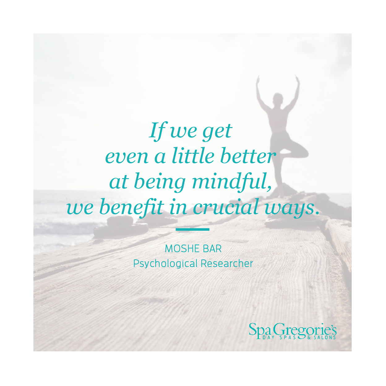 "Picture with woman doing yoga by the beach with text over it that says ""If we get even a little better at being mindful, we benefit in crucial ways,"" a quote from Moshe Bar, a psychological researcher."