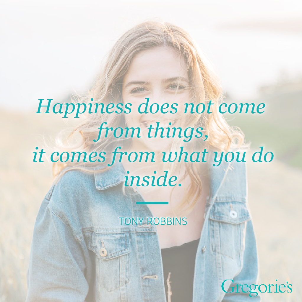 "Quote that says ""happiness does not come from things, it comes from what you do inside."""